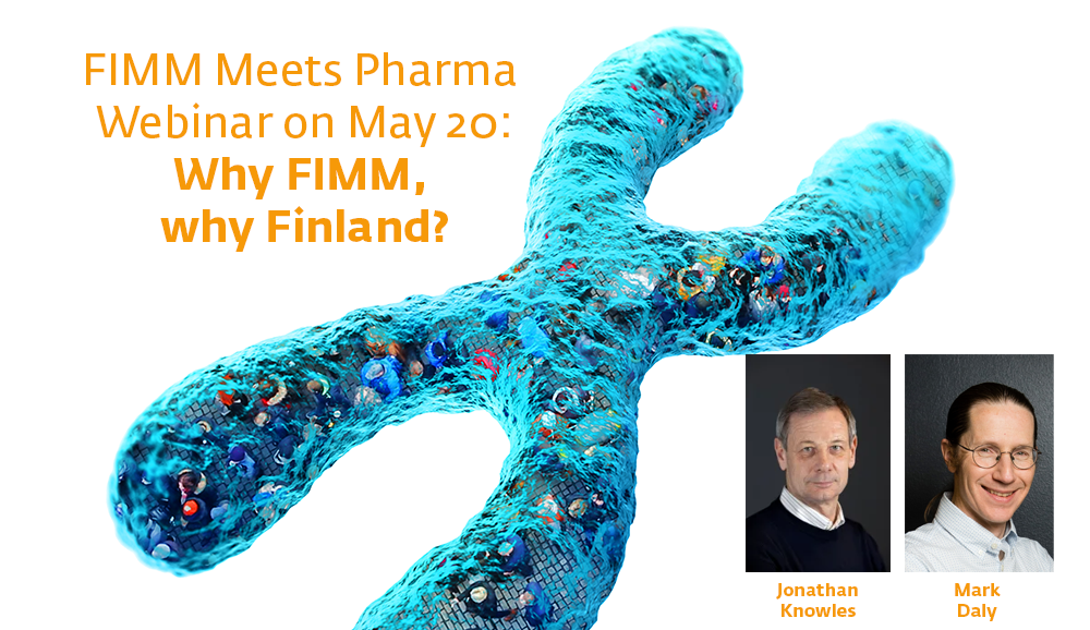 FIMM Meets Pharma Webinar on May 20: Why FIMM, why Finland? Pictures of Jonathan Knowles and Mark Daly-